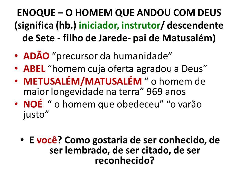 ENOQUE – O HOMEM QUE ANDOU COM DEUS (significa (hb