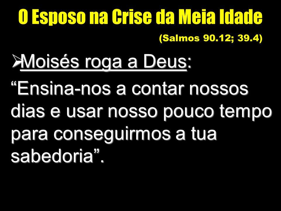 O Esposo na Crise da Meia Idade (Salmos 90.12; 39.4)