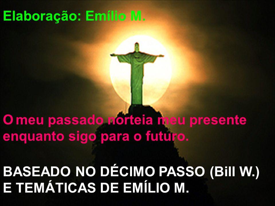 Elaboração: Emílio M. O meu passado norteia meu presente.