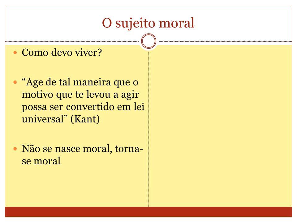O sujeito moral Como devo viver