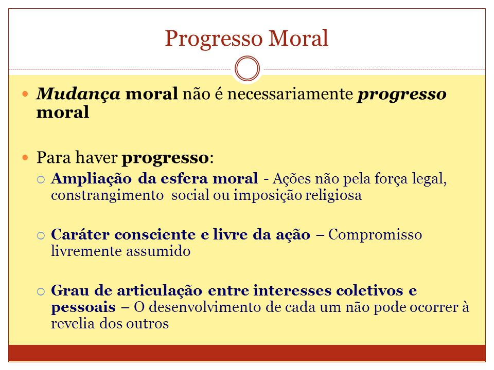Progresso Moral Mudança moral não é necessariamente progresso moral