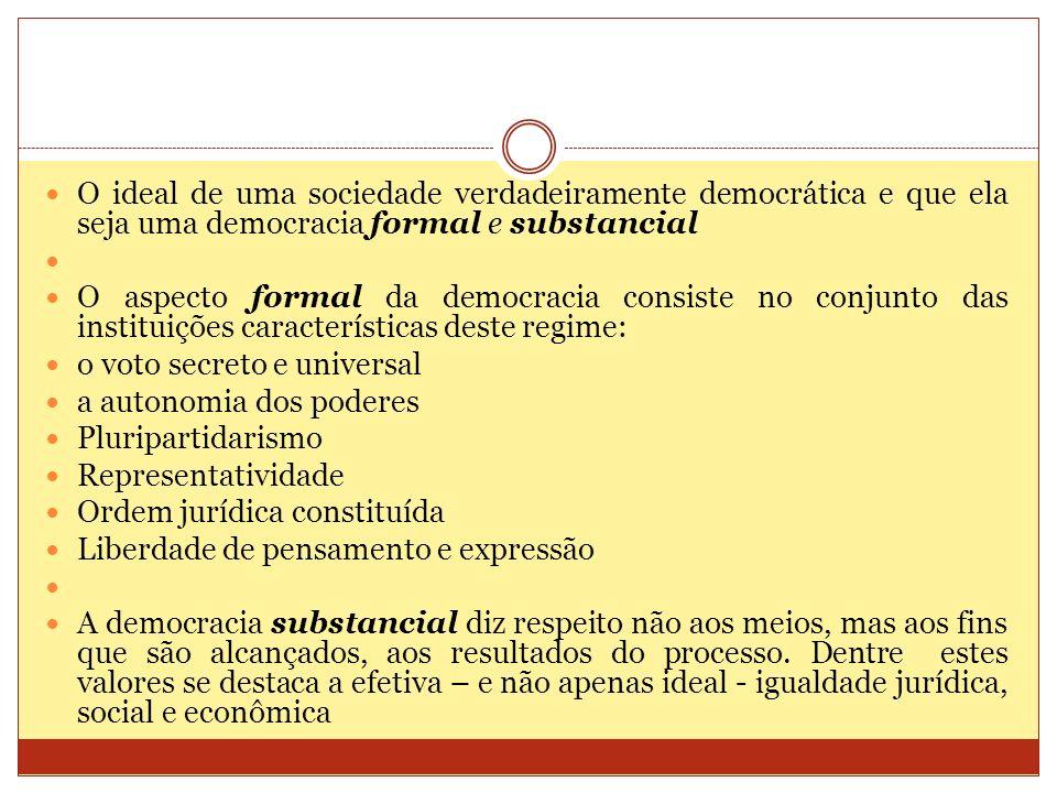 O ideal de uma sociedade verdadeiramente democrática e que ela seja uma democracia formal e substancial