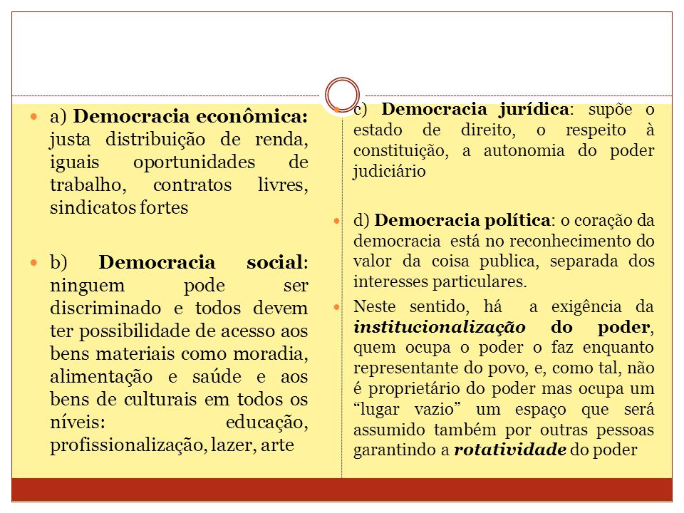 c) Democracia jurídica: supõe o estado de direito, o respeito à constituição, a autonomia do poder judiciário