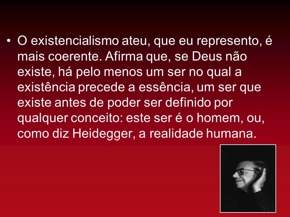 O existencialismo ateu, que eu represento, é mais coerente