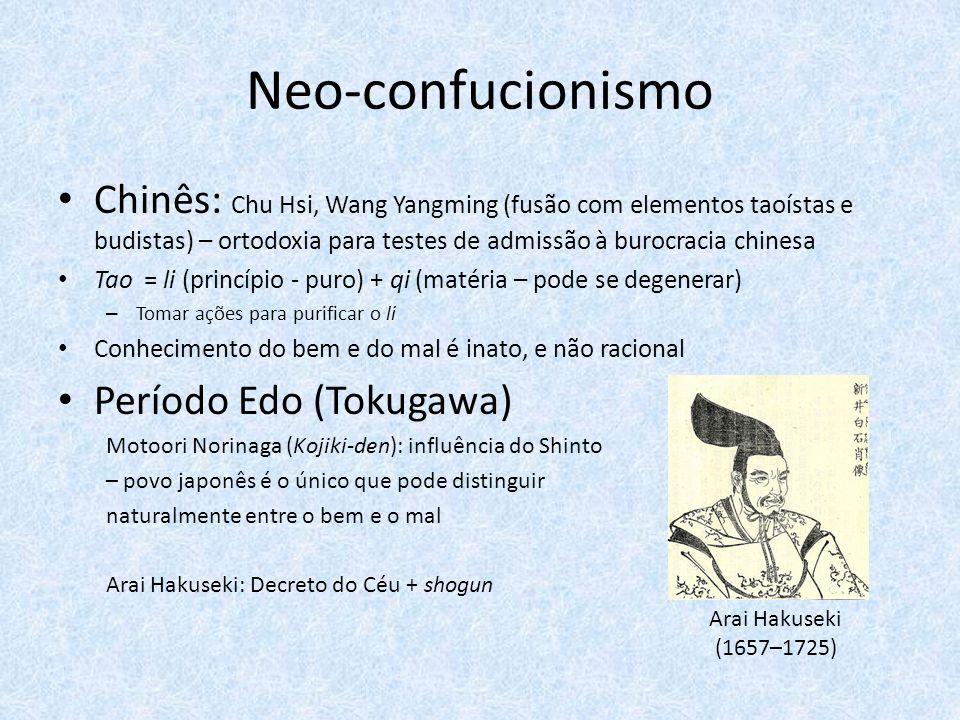 Neo-confucionismo Chinês: Chu Hsi, Wang Yangming (fusão com elementos taoístas e budistas) – ortodoxia para testes de admissão à burocracia chinesa.