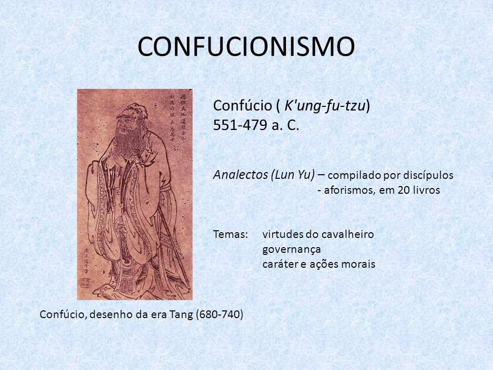 CONFUCIONISMO Confúcio ( K ung-fu-tzu) 551-479 a. C.