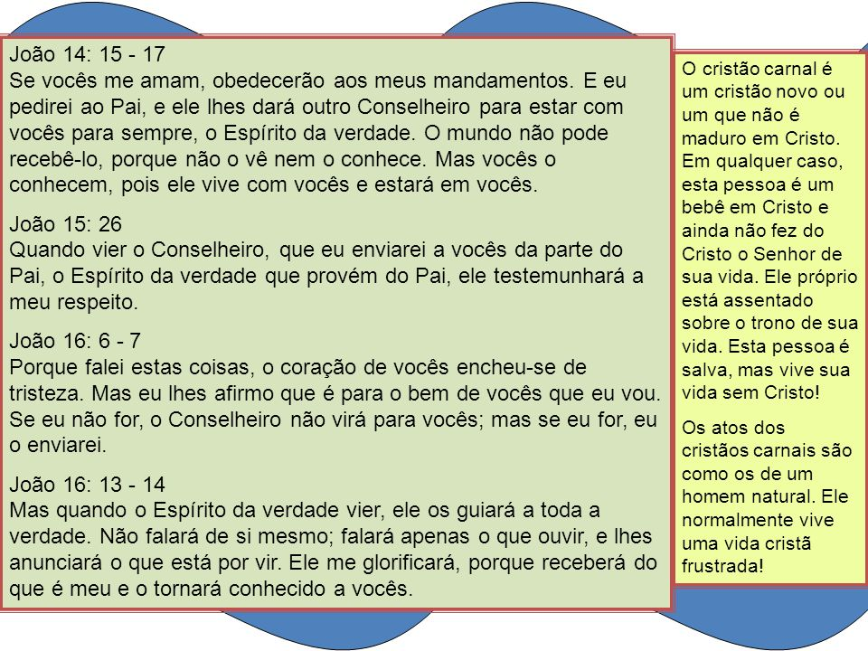 João 14: 15 - 17 Se vocês me amam, obedecerão aos meus mandamentos