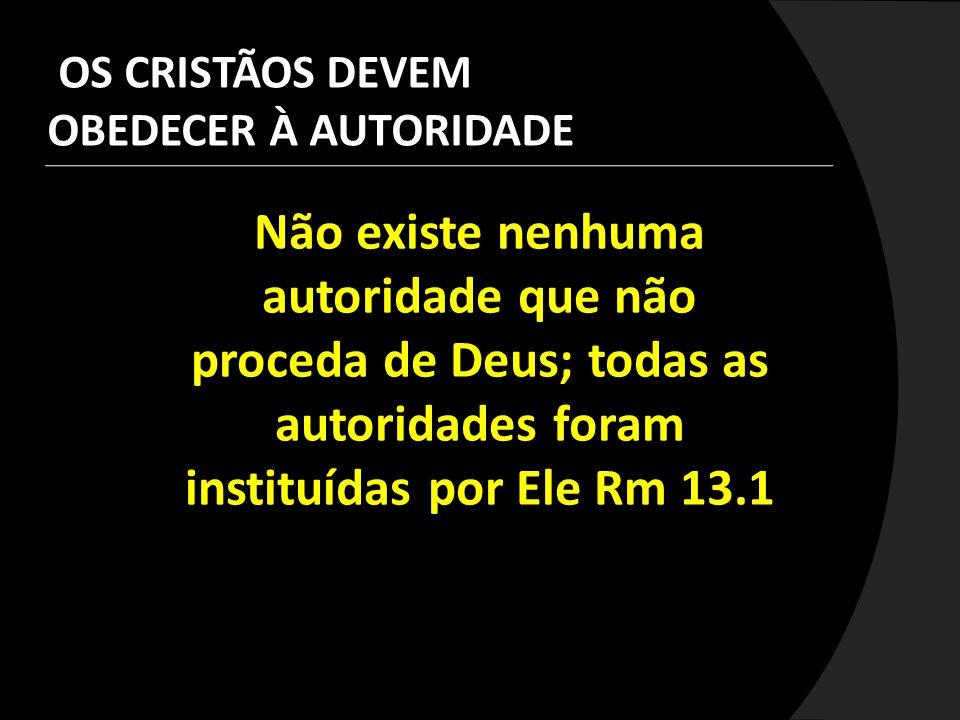 OS CRISTÃOS DEVEM OBEDECER À AUTORIDADE.