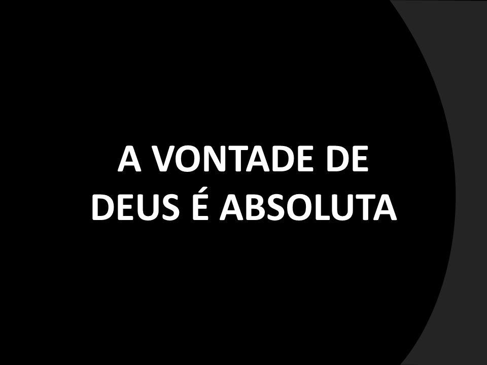 A VONTADE DE DEUS É ABSOLUTA