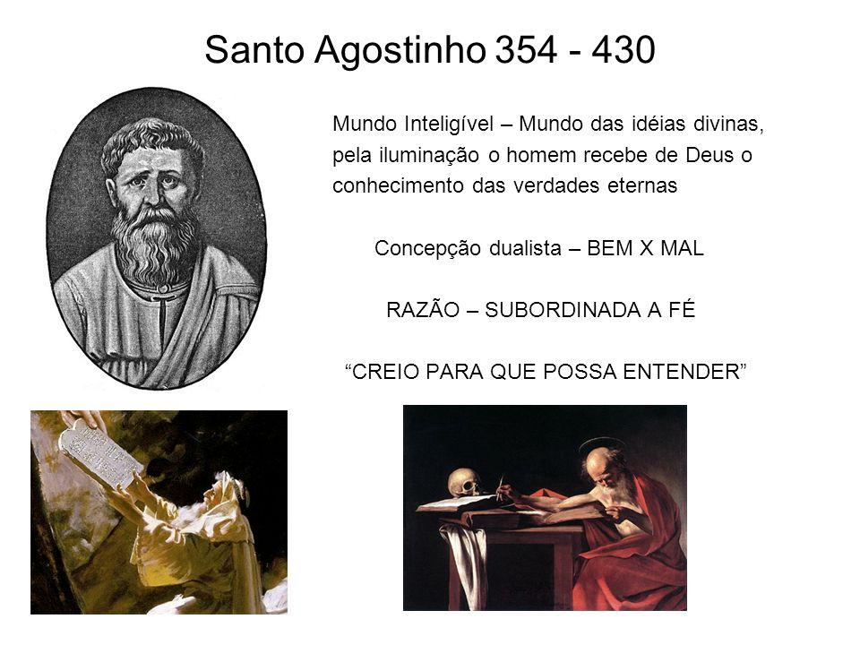 Santo Agostinho 354 - 430 Mundo Inteligível – Mundo das idéias divinas, pela iluminação o homem recebe de Deus o.