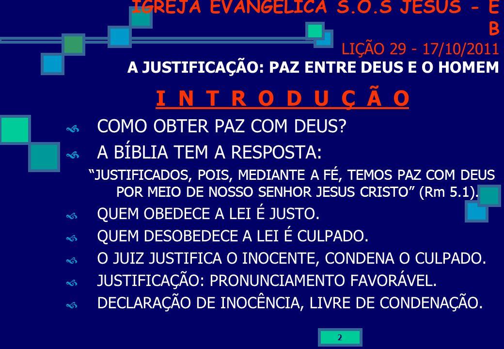 IGREJA EVANGÉLICA S.O.S JESUS - E B LIÇÃO 29 - 17/10/2011 A JUSTIFICAÇÃO: PAZ ENTRE DEUS E O HOMEM