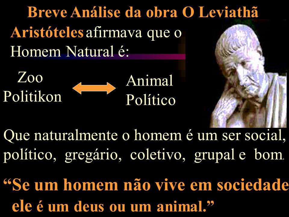 Se um homem não vive em sociedade ele é um deus ou um animal.
