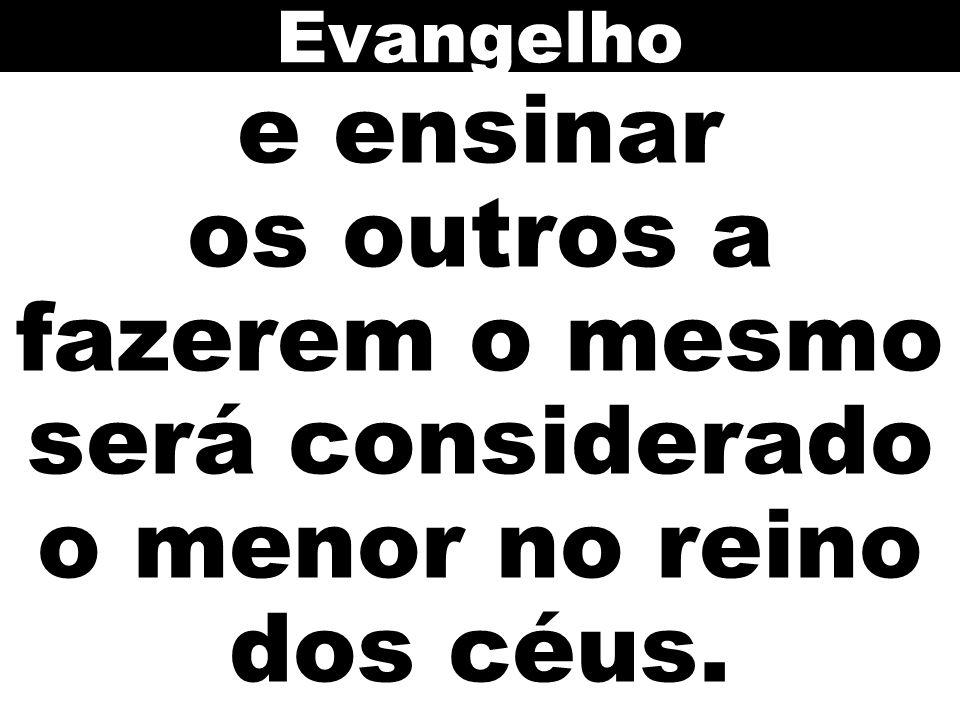 Evangelho e ensinar os outros a fazerem o mesmo será considerado o menor no reino dos céus.