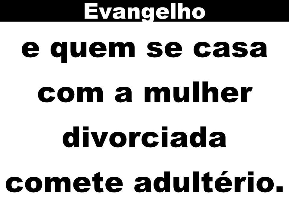 e quem se casa com a mulher divorciada comete adultério.