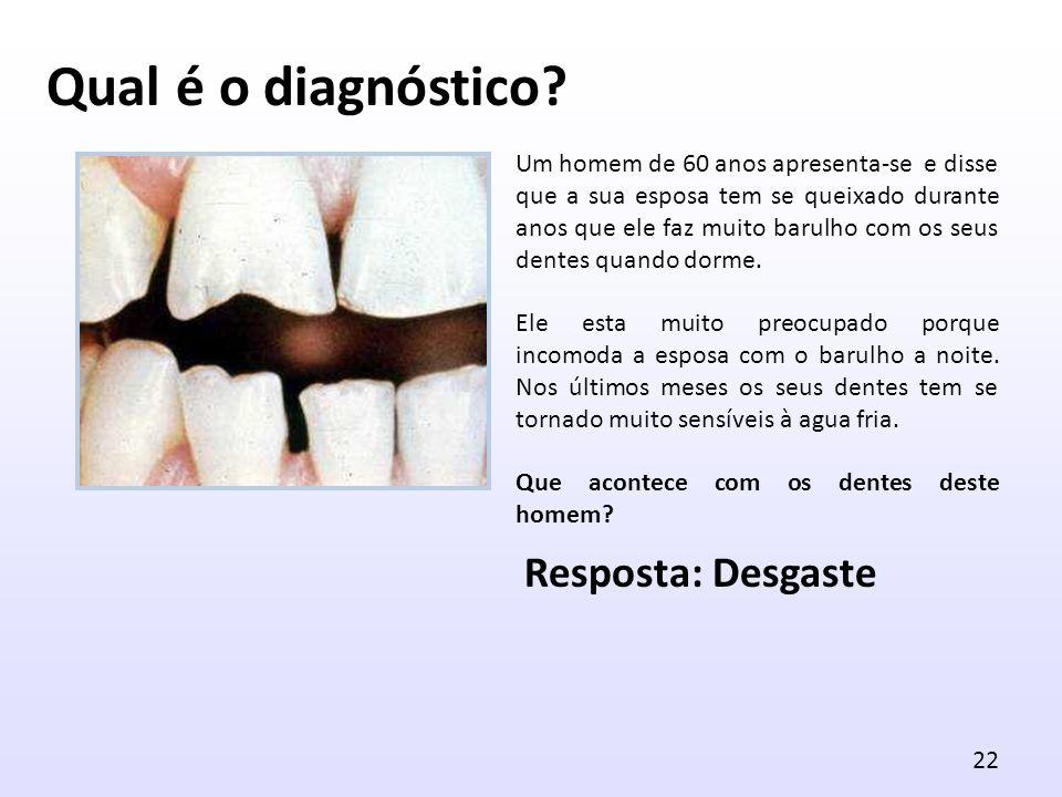 Qual é o diagnóstico Resposta: Desgaste