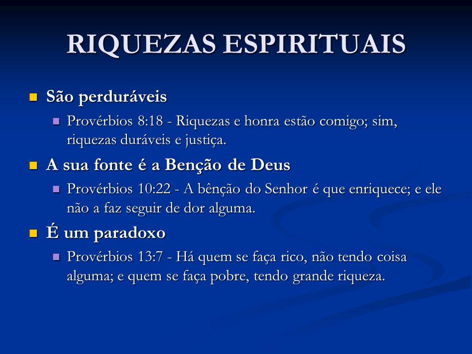 RIQUEZAS ESPIRITUAIS São perduráveis A sua fonte é a Benção de Deus