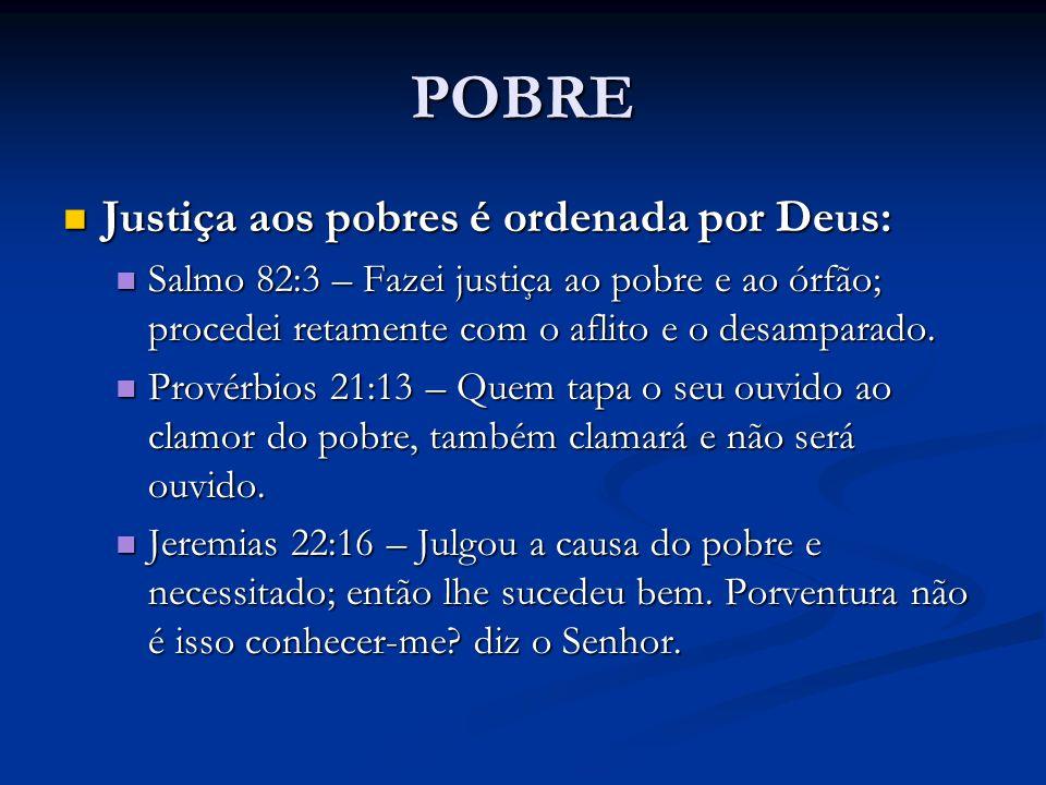 POBRE Justiça aos pobres é ordenada por Deus: