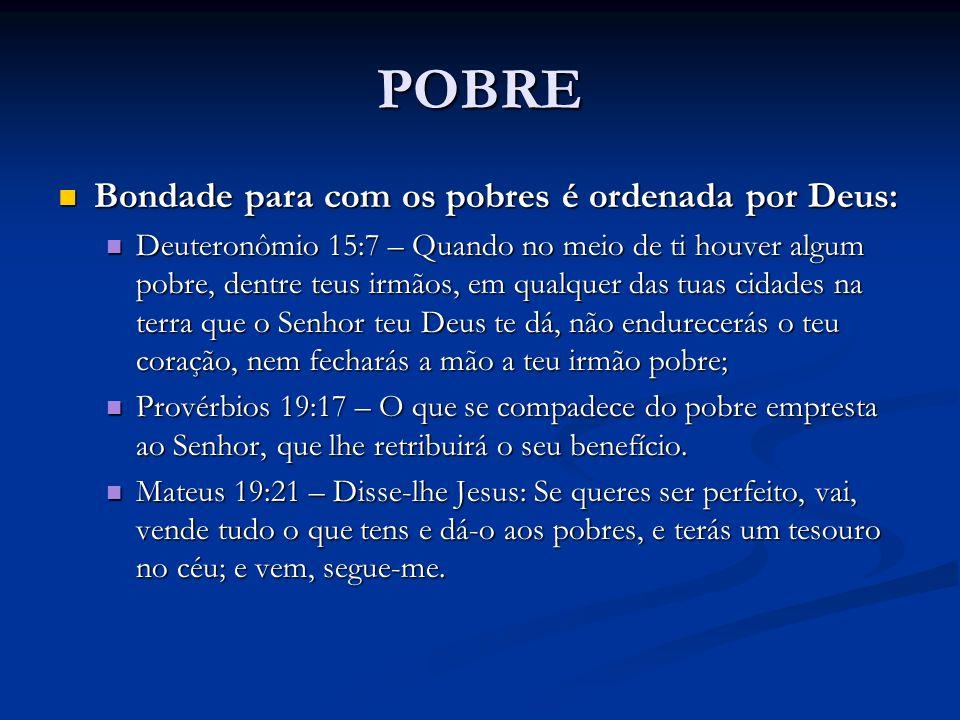 POBRE Bondade para com os pobres é ordenada por Deus: