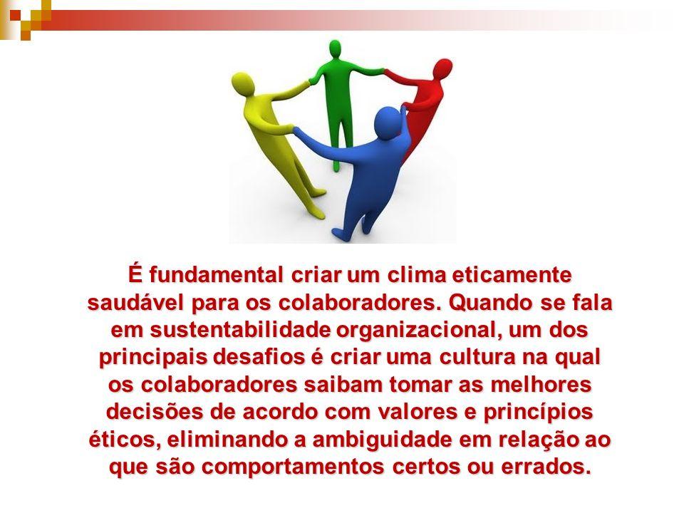 É fundamental criar um clima eticamente saudável para os colaboradores