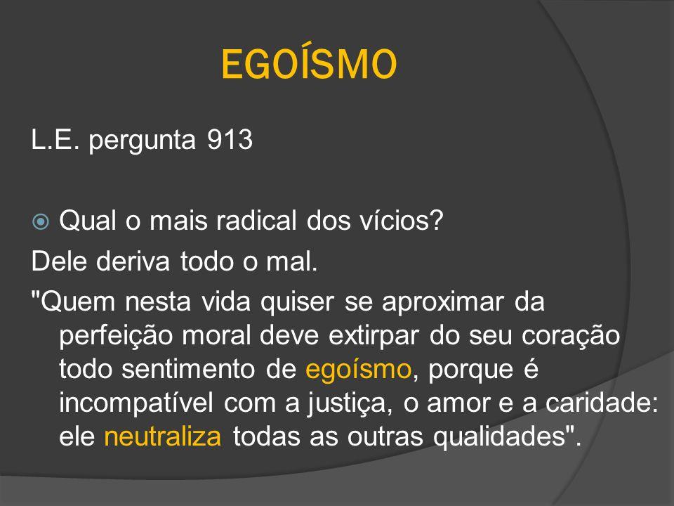 EGOÍSMO L.E. pergunta 913 Qual o mais radical dos vícios
