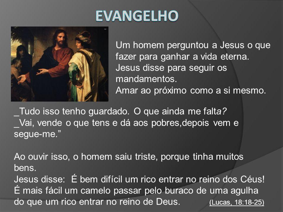 Evangelho Um homem perguntou a Jesus o que fazer para ganhar a vida eterna. Jesus disse para seguir os mandamentos.