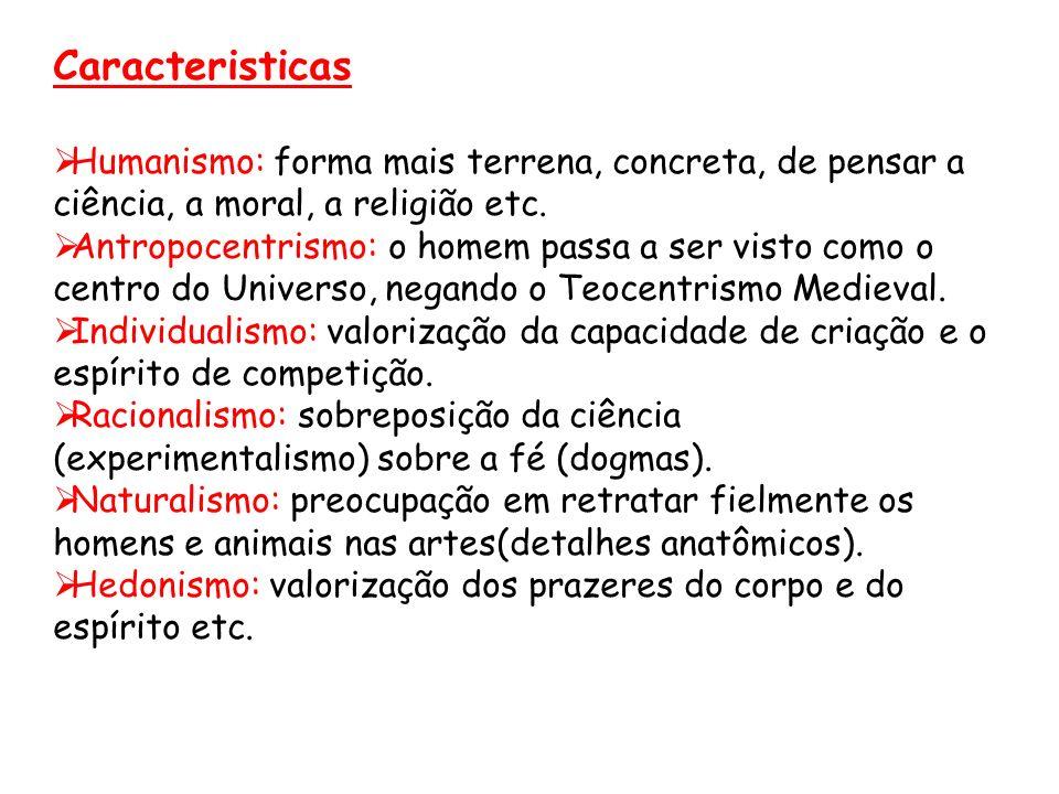 Caracteristicas Humanismo: forma mais terrena, concreta, de pensar a ciência, a moral, a religião etc.