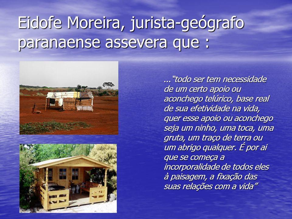 Eidofe Moreira, jurista-geógrafo paranaense assevera que :