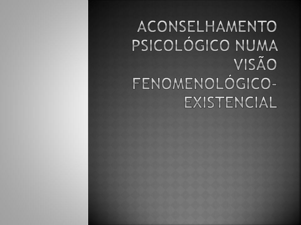 Aconselhamento Psicológico numa visão fenomenológico-existencial