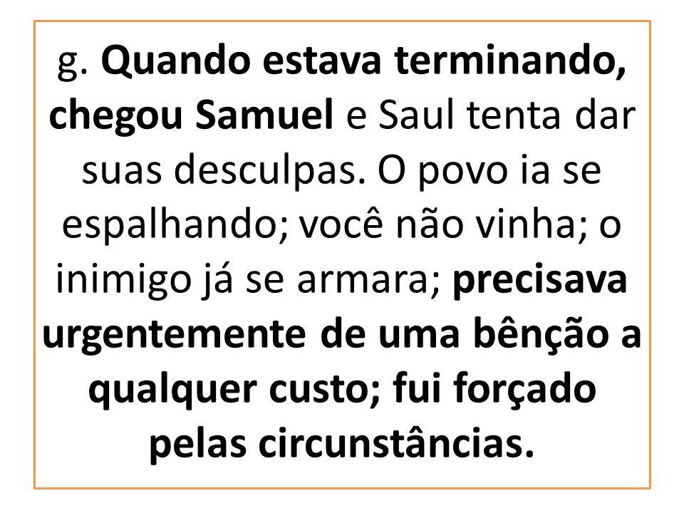g. Quando estava terminando, chegou Samuel e Saul tenta dar suas desculpas.