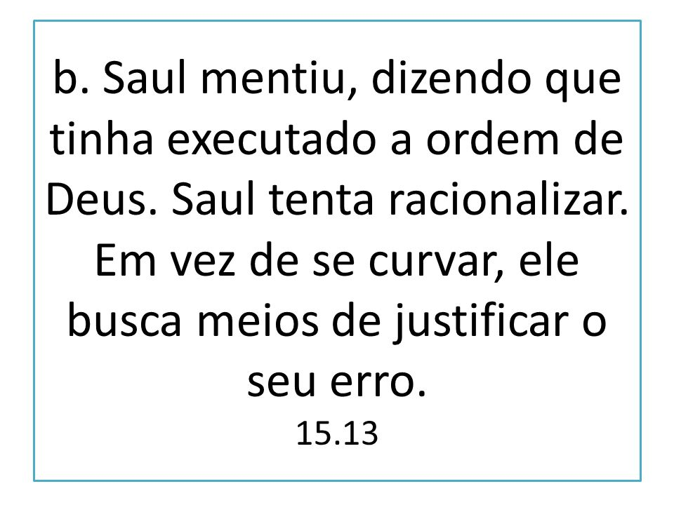 b. Saul mentiu, dizendo que tinha executado a ordem de Deus