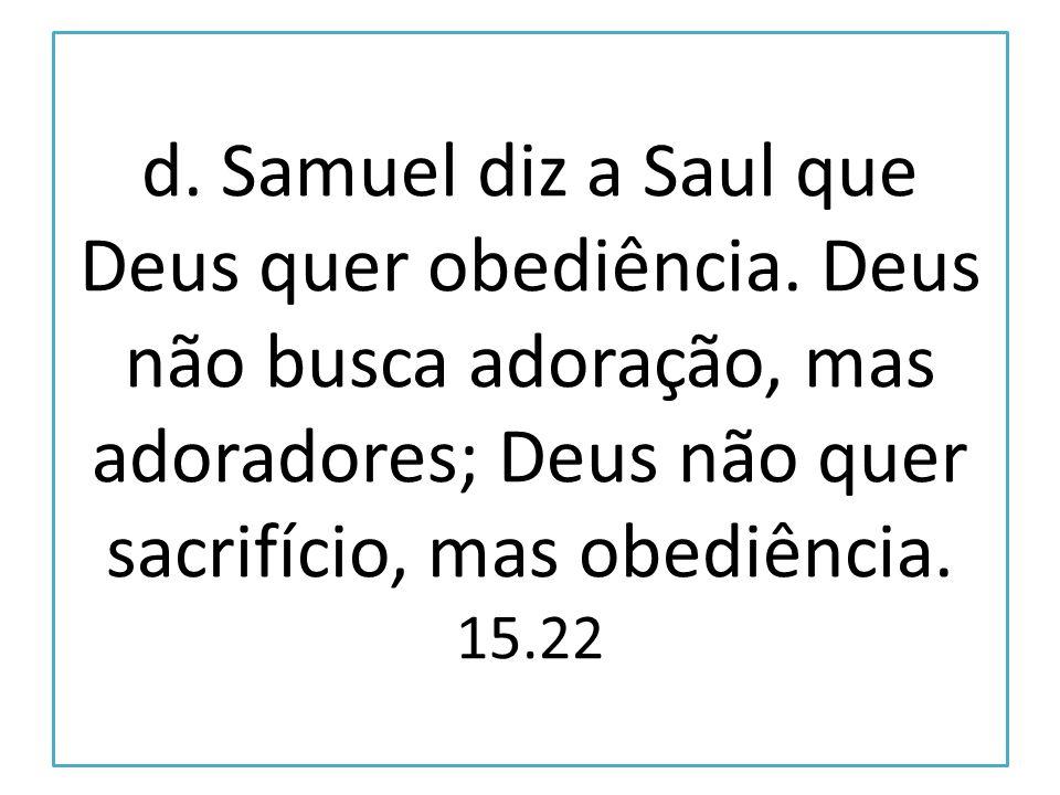 d. Samuel diz a Saul que Deus quer obediência