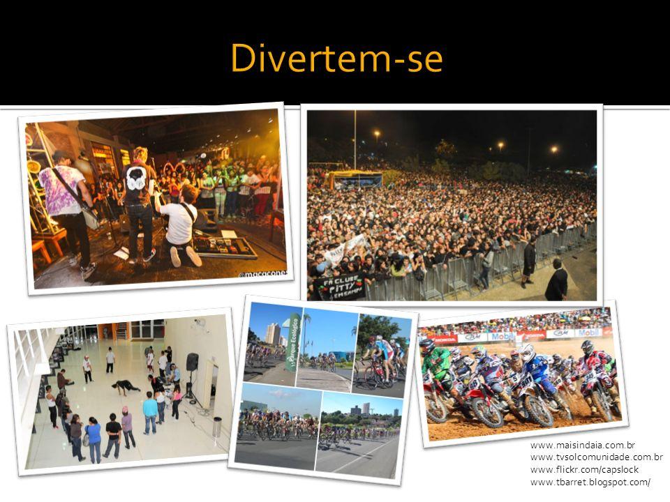 Divertem-se www.maisindaia.com.br www.tvsolcomunidade.com.br