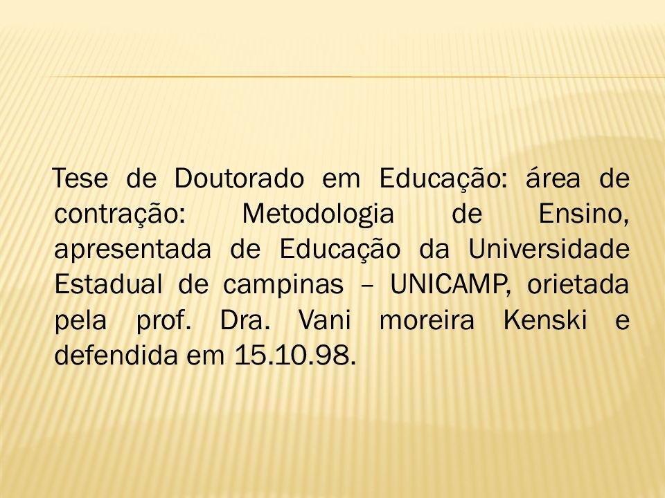 Tese de Doutorado em Educação: área de contração: Metodologia de Ensino, apresentada de Educação da Universidade Estadual de campinas – UNICAMP, orietada pela prof.