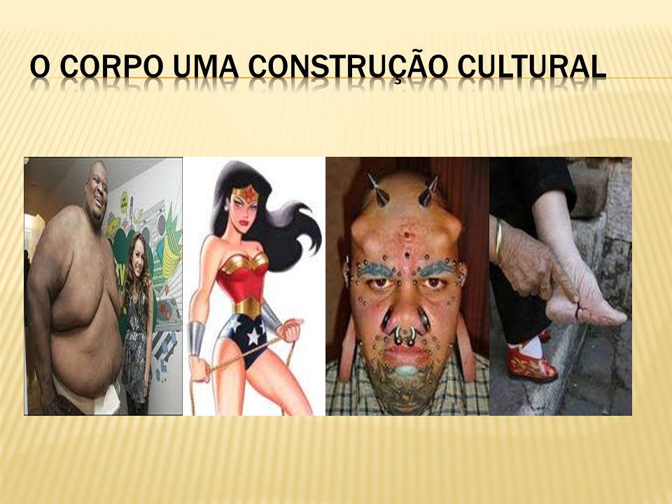 O corpo uma construção cultural