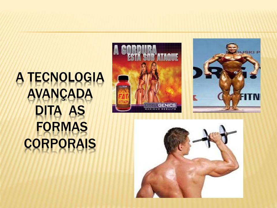 A tecnologia avançada dita as formas corporais