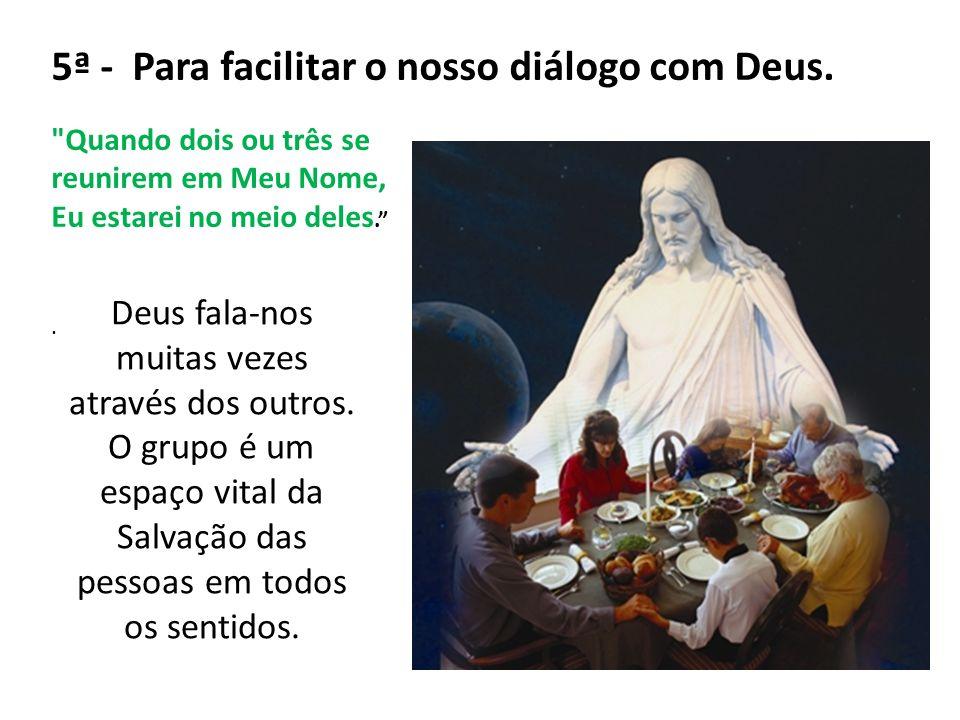 5ª - Para facilitar o nosso diálogo com Deus.