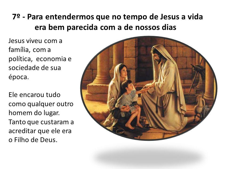 7º - Para entendermos que no tempo de Jesus a vida