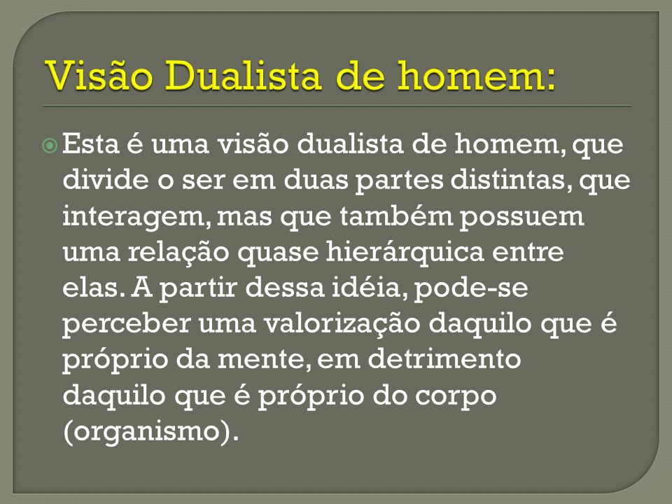 Visão Dualista de homem: