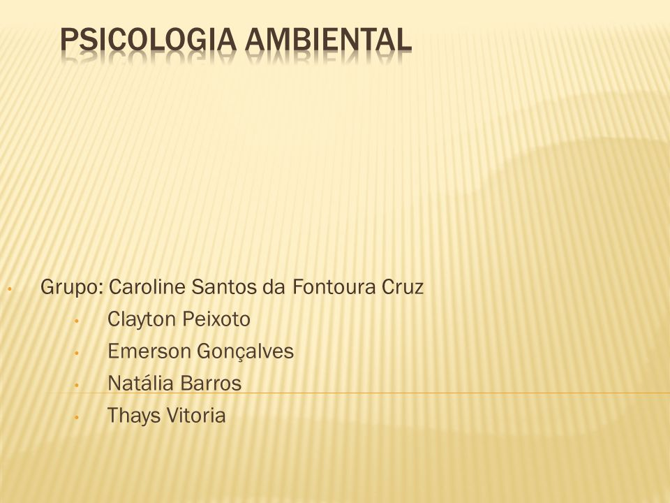 Psicologia Ambiental Grupo: Caroline Santos da Fontoura Cruz
