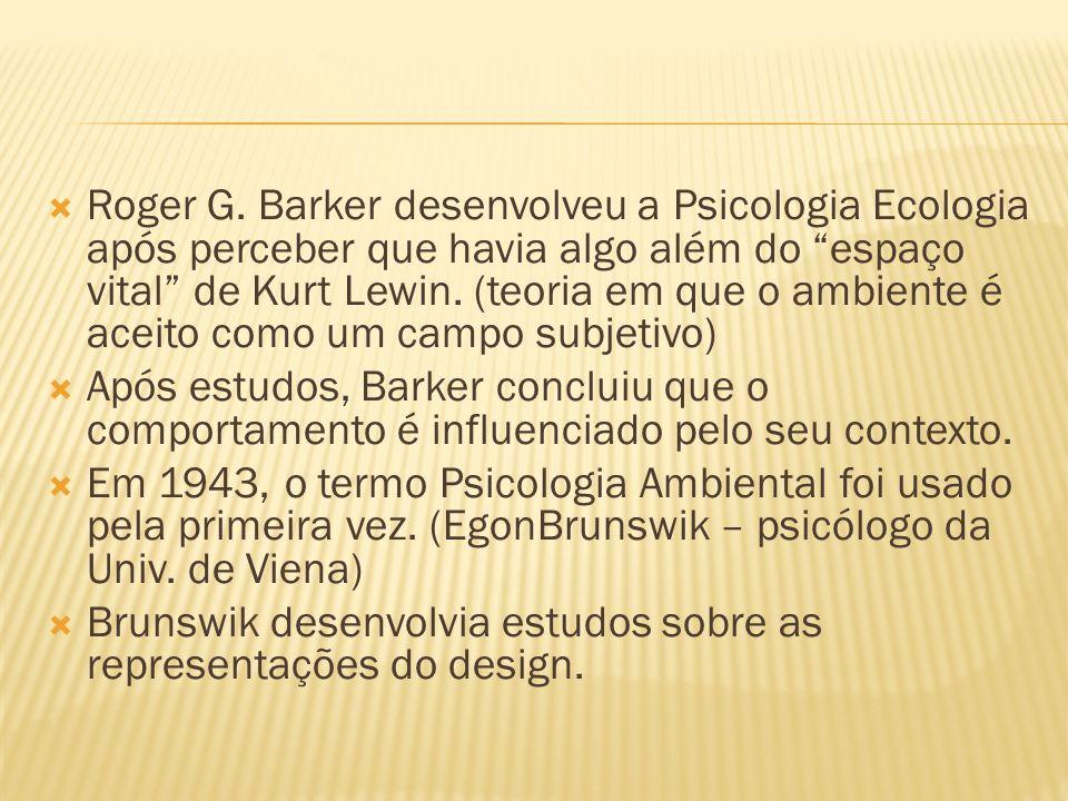 Roger G. Barker desenvolveu a Psicologia Ecologia após perceber que havia algo além do espaço vital de Kurt Lewin. (teoria em que o ambiente é aceito como um campo subjetivo)