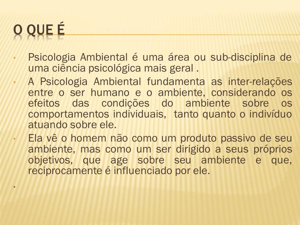 O que é Psicologia Ambiental é uma área ou sub-disciplina de uma ciência psicológica mais geral .