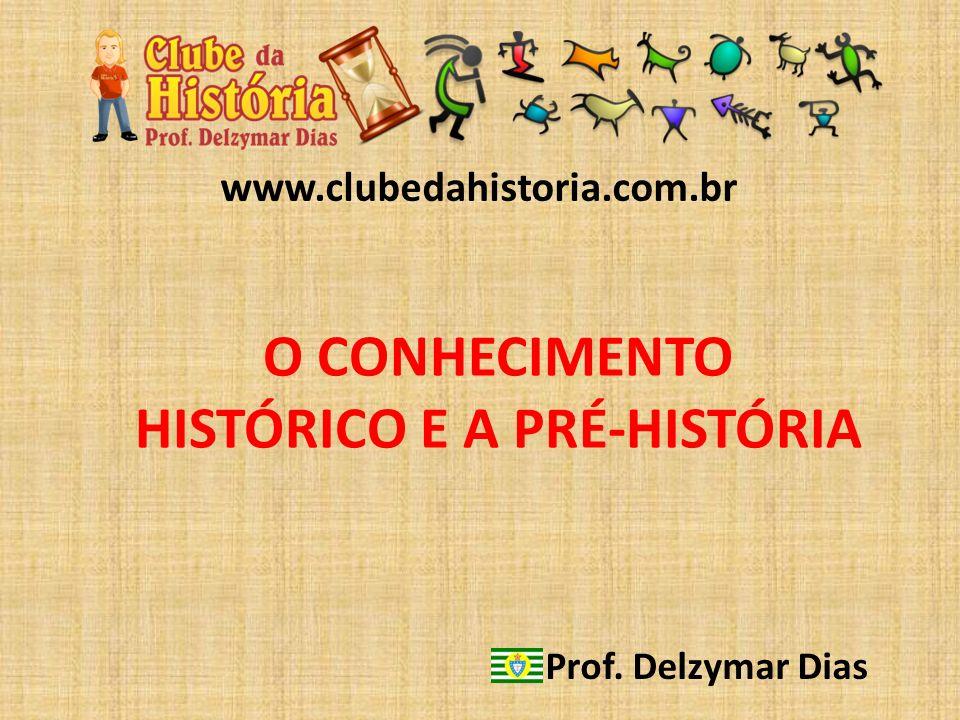 O CONHECIMENTO HISTÓRICO E A PRÉ-HISTÓRIA