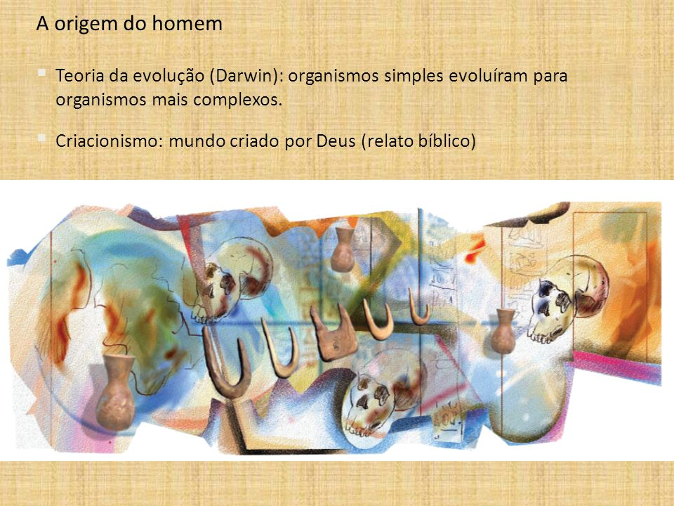 A origem do homem Teoria da evolução (Darwin): organismos simples evoluíram para organismos mais complexos.