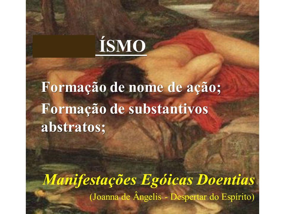 EGO + ÍSMO Manifestações Egóicas Doentias