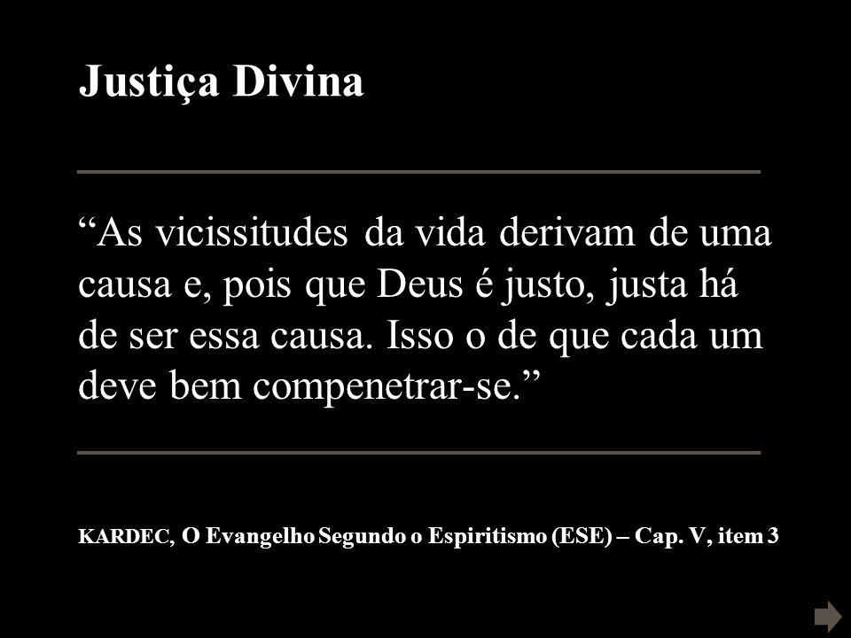 Justiça Divina KARDEC, O Evangelho Segundo o Espiritismo (ESE) – Cap. V, item 3.