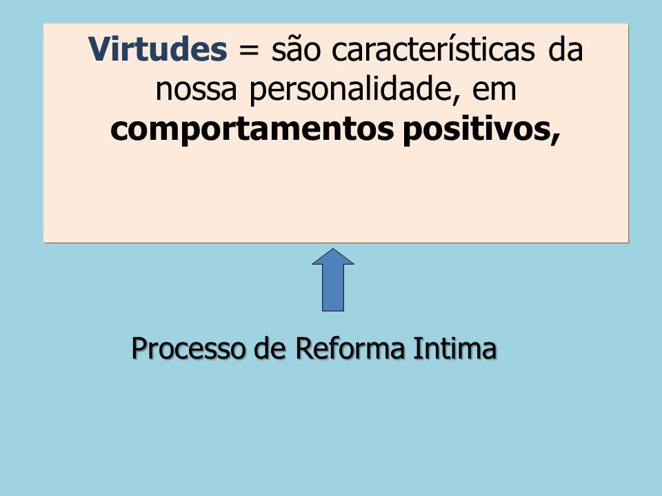Virtudes = são características da nossa personalidade, em comportamentos positivos,