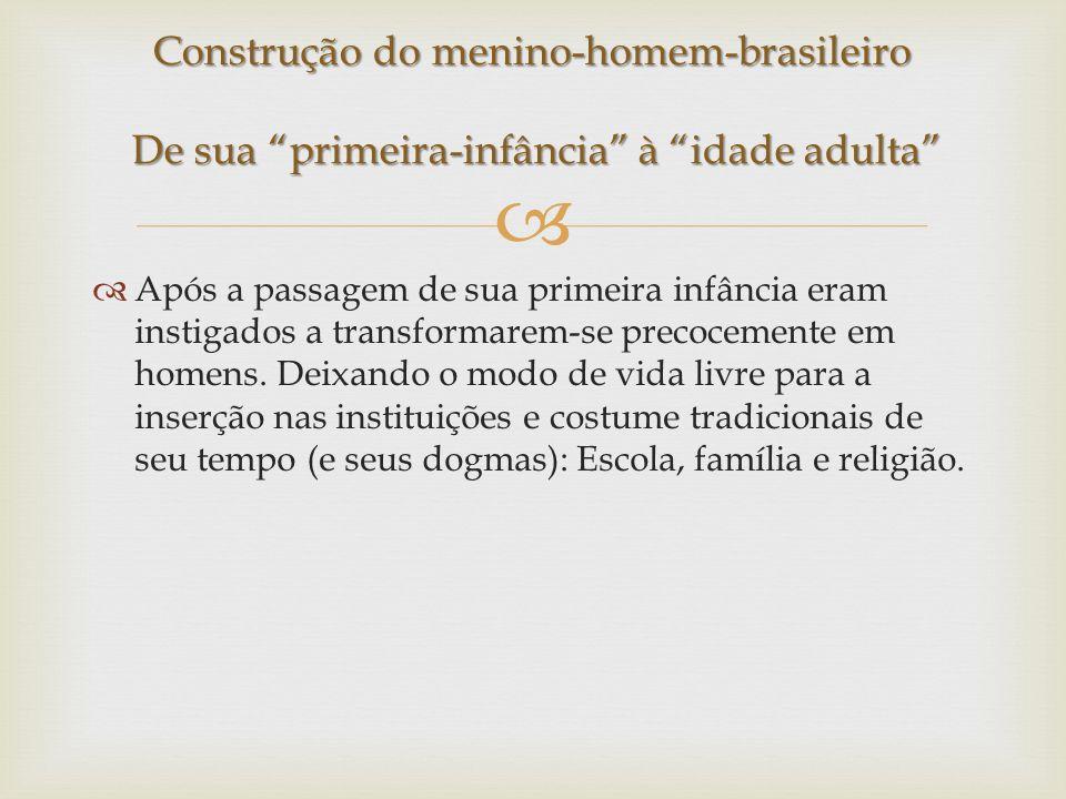 Construção do menino-homem-brasileiro De sua primeira-infância à idade adulta