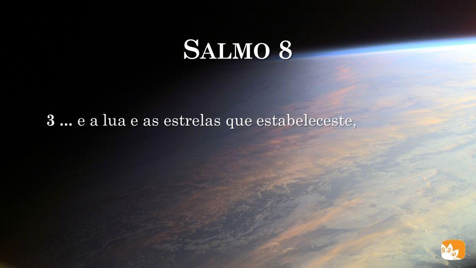 Salmo 8 3 ... e a lua e as estrelas que estabeleceste,