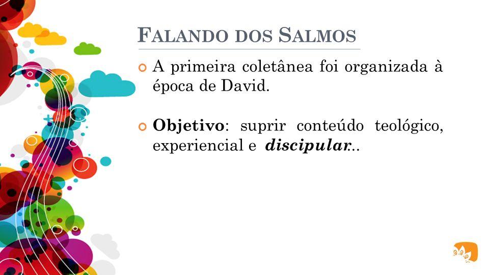 Falando dos Salmos A primeira coletânea foi organizada à época de David.