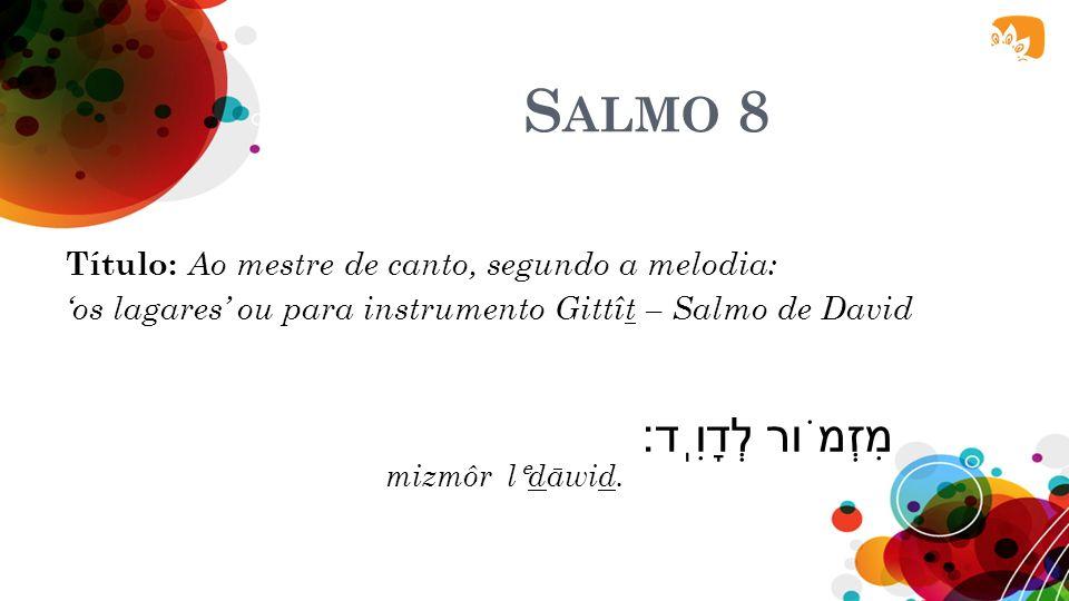 Salmo 8 מִזְמֹור לְדָוִֽד׃